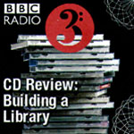 BBC Radio 3 CD Review - Building a Library